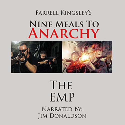 Nine Meals to Anarchy: The EMP     A Prepper's Educational Thriller, Book 1 (Nine Meals to Anarchy Saga, Volume 1)              By:                                                                                                                                 Farrell Kingsley                               Narrated by:                                                                                                                                 Jim Donaldson                      Length: 8 hrs and 2 mins     98 ratings     Overall 3.8