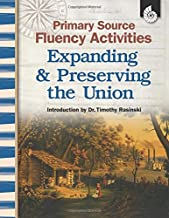 Primary Source Fluency Activities: Expanding & Preserving the Union – Teacher Resource Provides Primary Sources to Build Reading Fluency and ... Classroom Resource) (Social Studies Readers)
