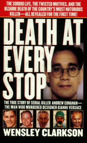 Death at Every Stop: The True Story of Serial Killer Andrew Cunanan - The Man Who Murdered Designer Gianni Versace (English Edition)