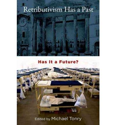 [(Retributivism Has a Past: Has It a Future? )] [Author: Michael Tonry] [Jan-2012]