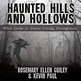Haunted Hills and Hollows     What Lurks in Greene County Pennsylvania              By:                                                                                                                                 Rosemary Ellen Guiley,                                                                                        Kevin Paul                               Narrated by:                                                                                                                                 Steve Carlson                      Length: 5 hrs and 7 mins     20 ratings     Overall 4.2