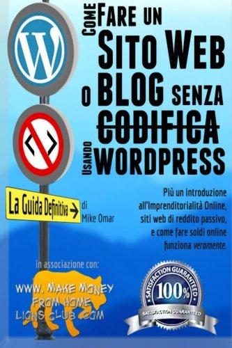 Come Creare un Sito Web o Blog con WordPress Senza Codifica: Inoltre una introduzione all'imprenditorialità online, siti web di reddito passivo, e come fare soldi online funziona davvero! (Copertina flessibile)