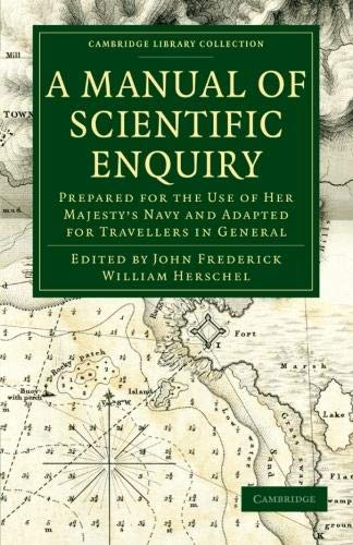 A Manual of Scientific Enquiry: Prepared for the Use of Her Majesty's Navy and Adapted for Travellers in General (Cambridge Library Collection - Earth Science)
