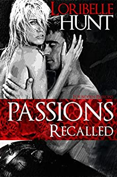 Passions Recalled (Forbidden Passions Book 2) by [Loribelle Hunt]