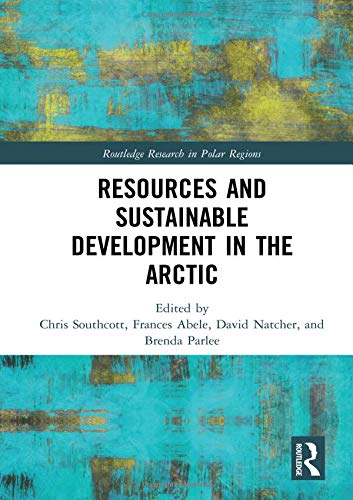 Compare Textbook Prices for Resources and Sustainable Development in the Arctic Routledge Research in Polar Regions 1 Edition ISBN 9781138497290 by Southcott, Chris,Abele, Frances,Natcher, David,Parlee, Brenda