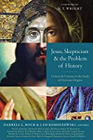 Jesus, Skepticism, & the Problem of History: Criteria & Context in the Study of Christian Origins
