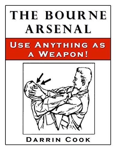 The Bourne Arsenal: Use Anything as a Weapon by [DARRIN COOK]