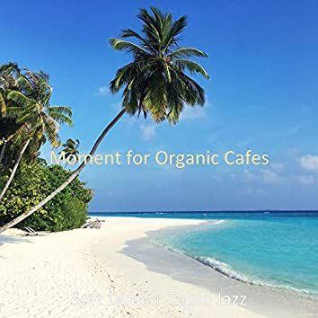 Moment for Organic Cafes