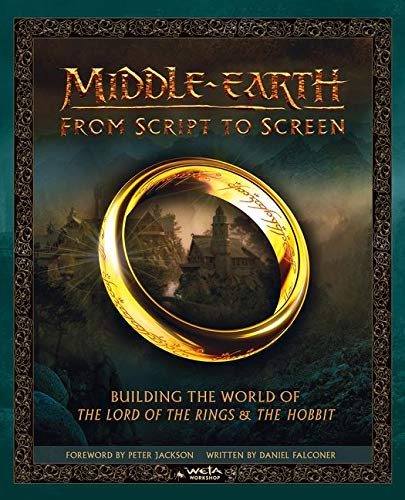 Middle Earth From Script To Screen: Building the World of The Lord of the Rings and The Hobbit