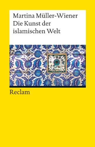 Die Kunst der islamischen Welt (Reclams Universal-Bibliothek)