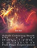 Firework: Adult Mindfulness Coloring Book with Full Page Patterns for Relaxation, Meditation and Stress Relief – Keep Calm and Express Your Creativity: 1 (Full Page Experience)