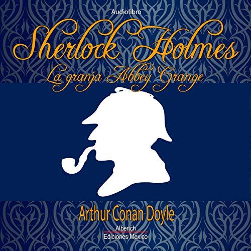 Couverture de Sherlock Holmes La granja Abbey Grange [Sherlock Holmes: The Abbey Grange Farm]