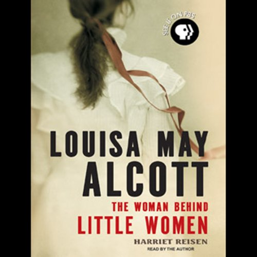 Louisa May Alcott     The Woman Behind Little Women              By:                                                                                                                                 Harriet Reisen                               Narrated by:                                                                                                                                 Harriet Reisen                      Length: 12 hrs and 51 mins     88 ratings     Overall 3.9