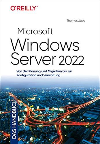 Microsoft Windows Server 2022 – Das Handbuch: Von der Planung und Migration bis zur Konfiguration und Verwaltung