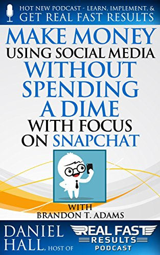 Make Money Using Social Media without Spending a Dime with Focus on Snapchat (Real Fast Results Book 59) (English Edition)