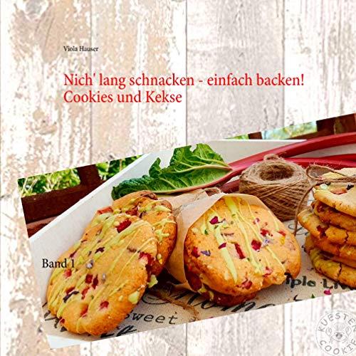 Nich' lang schnacken - einfach backen!: Küstencookies liebste Cookies und Kekse (Nich' lang schnacken - einfach backen! Cookies und Kekse)