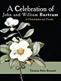 A Celebration of John and William Bartram: In Philadelphia and Florida
