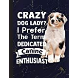 Crazy Dog Lady? I Prefer The Term Dedicated Canine Enthusiast Notebook: Funny Aussie Dog - Lined Notepad / Journal for Women, Men and Kids. Great Gift Idea for all Aussie Lover