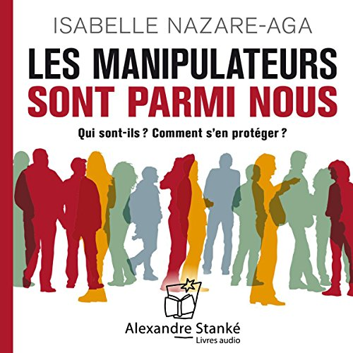 Les manipulateurs sont parmi nous                    By:                                                                                                                                 Isabelle Nazare-Aga                               Narrated by:                                                                                                                                 Isabelle Nazare-Aga                      Length: 1 hr and 19 mins     3 ratings     Overall 4.0