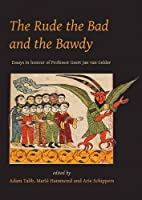 The Rude, the Bad and the Bawdy: Essays in Honour of Professor Geert Jan Van Gelder