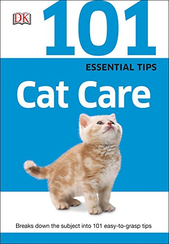 101 Essential Tips: Cat Care: Breaks Down the Subject into 101 Easy-to-Grasp Tips