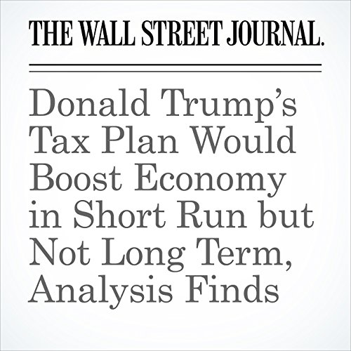 Donald Trump's Tax Plan Would Boost Economy in Short Run but Not Long Term, Analysis Finds audiobook cover art
