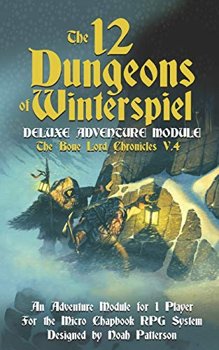 The 12 Dungeons of Winterspiel: Deluxe Adventure Module: 4 (The Bone Lord Chronicles)