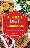 Runner's Diet Cookbook: The Ultimate Eating Recipes That Will Make Every Runner...