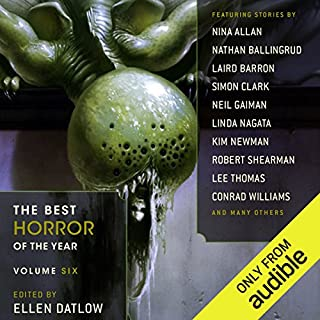 The Best Horror of the Year, Volume Six                   By:                                                                                                                                 Ellen Datlow - editor                               Narrated by:                                                                                                                                 Mark Cabus                      Length: 16 hrs and 5 mins     112 ratings     Overall 3.9
