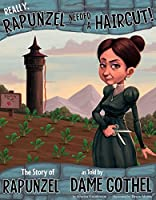 Really, Rapunzel Needed a Haircut!: The Story of Rapunzel, As Told by Dame Gothel (The Other Side of the Story)