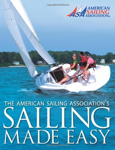Compare Textbook Prices for Sailing Made Easy Highlighting Edition ISBN 9780982102503 by ASA, The American Sailing Association