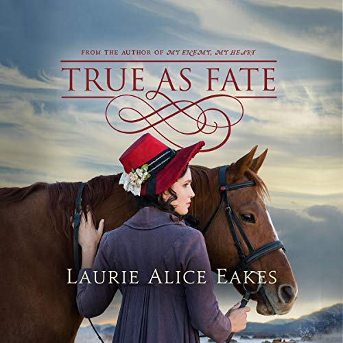 True as Fate Audiobook By Laurie Alice Eakes cover art