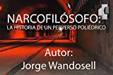 Narcofilósofo: La Historia de un Perverso Poliédrico