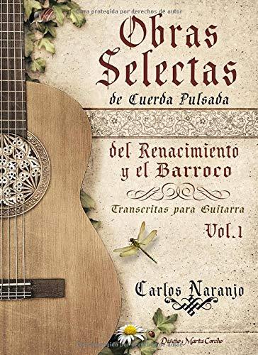 Obras selectas de cuerda pulsada del Renacimiento y el Barroco: Transcritas para guitarra (Vol.)