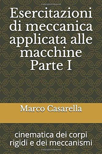 Esercitazioni di meccanica applicata alle macchine Parte I: cinematica dei corpi rigidi e dei meccanismi