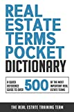 Real Estate Terms Pocket Dictionary: A Quick Reference Guide To Over 500 Of The Most Important Real Estate Terms