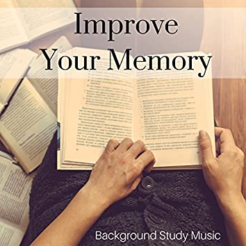 Improve Your Memory: The Best of Relaxing Piano Music to Study, Background Study Music, Improve Memory and Concentration