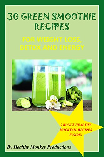 30 Green Smoothie Recipes for Weight Loss, Detox and Energy