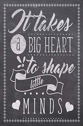 It Takes A Big Heart To Shape Little Minds: Teacher Daily Planning Notebook - Plan Lessons , Daily To Do, and Priorities: Compact 6x9 Size - Chalk ... Retirement, Back To School, Year End Gift
