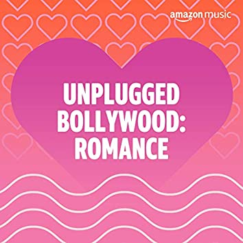 Unplugged Bollywood: Romance
