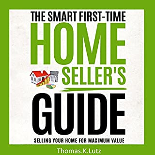 The Smart First-Time Home Seller's Guide     How to Make the Most Money When Selling Your Home              By:                                                                                                                                 Thomas K. Lutz,                                                                                        John Belden                               Narrated by:                                                                                                                                 Ben Tyler                      Length: 1 hr and 50 mins     29 ratings     Overall 4.7