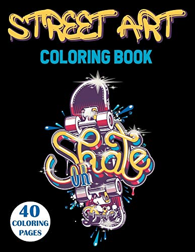 Street Art Coloring Book: Graffiti Coloring Book For Teens And Adults