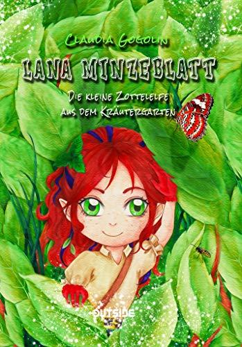 Lana Minzeblatt: Die kleine Zottelelfe aus dem Kräutergarten