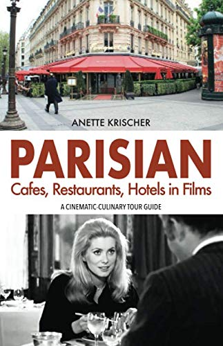 PARISIAN Cafes, Restaurants, Hotels in Films: A CINEMATIC-CULINARY TOUR GUIDE