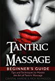 Tantric Massage Beginner's Guide: Tips and Techniques to Master the Art of Tantric Massage!
