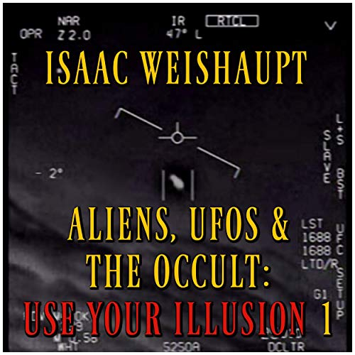 Aliens, UFOs & the Occult: Use Your Illusion I Audiobook By Isaac Weishaupt cover art