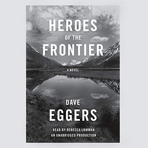 Heroes of the Frontier Audiobook By Dave Eggers cover art