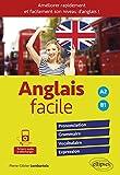 Anglais facile. Pour améliorer rapidement et facilement son niveau d'anglais !...