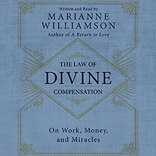 The Law of Divine Compensation     On Work, Money, and Miracles              By:                                                                                                                                 Marianne Williamson                               Narrated by:                                                                                                                                 Marianne Williamson                      Length: 3 hrs and 33 mins     107 ratings     Overall 4.7