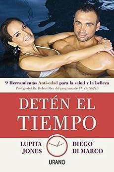 Detén el tiempo: 9 herramientas anti-edad para la salud y belleza (Medicinas complementarias) (Spanish Edition) by [Diego di Marco, Lupita Jones]